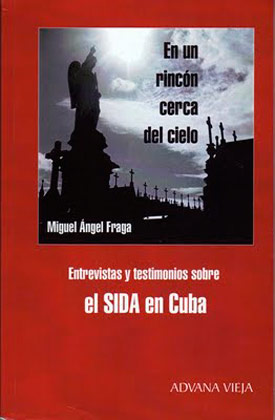 A Place Close to Heaven. Interviews and testimonies about AIDs in Cuba.